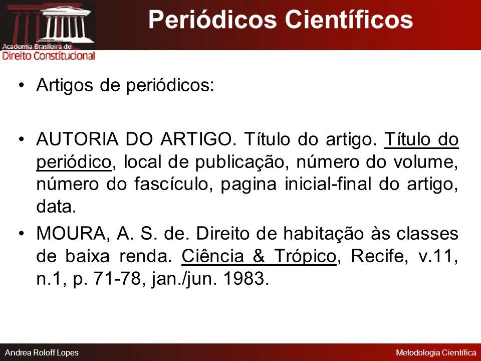 Andrea Roloff LopesMetodologia Científica Considerados em parte: TÍTULO DO PERIÓDICO. Título do fascículo, suplemento ou número especial Local: Editor