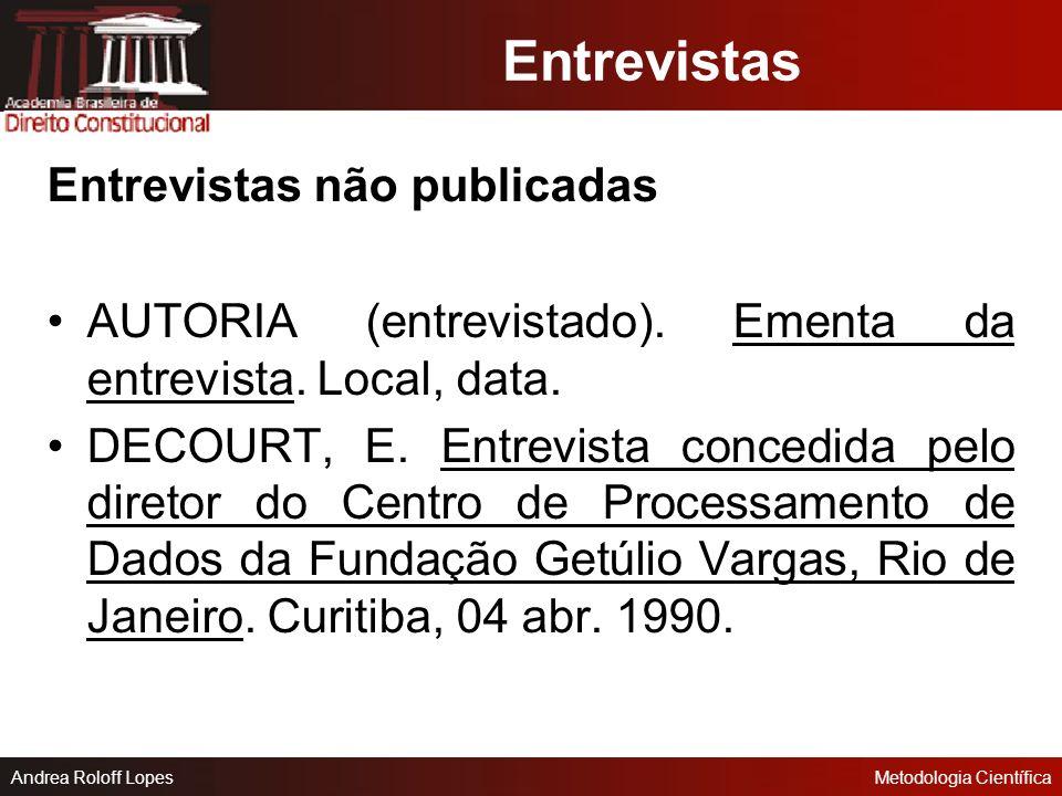 Andrea Roloff LopesMetodologia Científica Fontes eletrônicas (online) AUTORIA. Título. Fonte (se for publicado). Disponível em: Acesso em: data (dia,