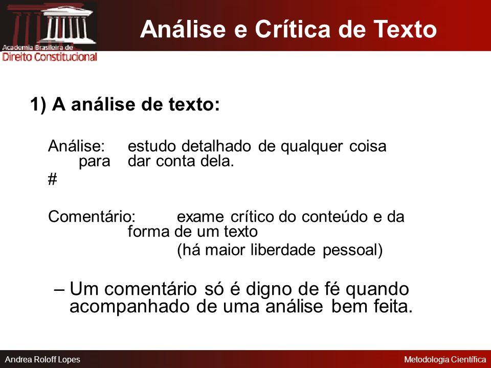Andrea Roloff LopesMetodologia Científica Quais são os objetivos da construção de um texto de pesquisa? –Fazer com que aceitem um conhecimento novo; –
