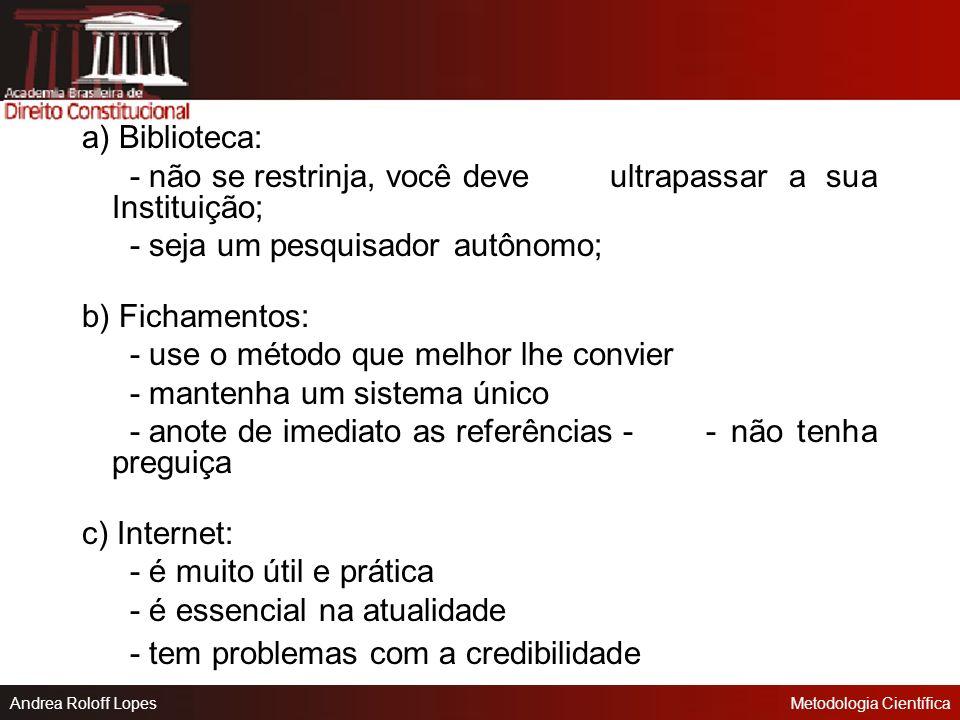 Andrea Roloff LopesMetodologia Científica -Elementos básicos das pesquisa bibliográfica: -Biblioteca -Fichamentos -Pesquisa na internet