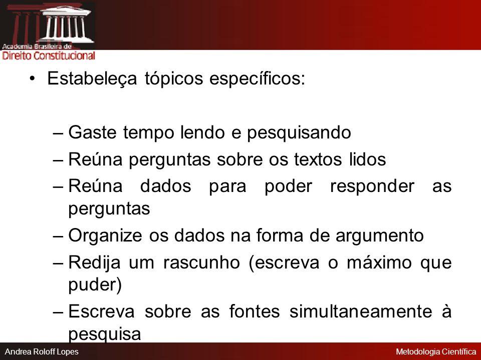 Andrea Roloff LopesMetodologia Científica Bases de Dados: www.senado.gov.br www.usp.br www.cnpq.br www.capes.gov.br www.mec.gov.br