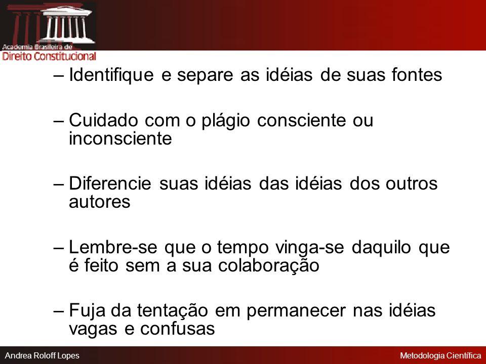 Andrea Roloff LopesMetodologia Científica O planejamento do projeto e a utilização das fontes –Não mantenha as idéias na cabeça por muito tempo –O pro