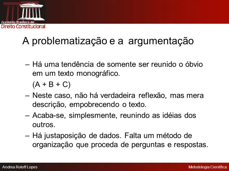 Andrea Roloff LopesMetodologia Científica –A redação de um texto científico deve seguir uma ordem de colocação dos argumentos: 1) a tese: seu sentido