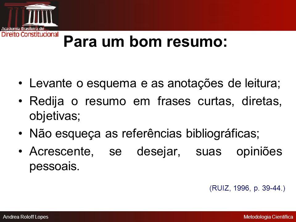 Andrea Roloff LopesMetodologia Científica Resumo É mais longo, (10 a 25% do texto original), levanta idéias essenciais do texto base, é feito por um t