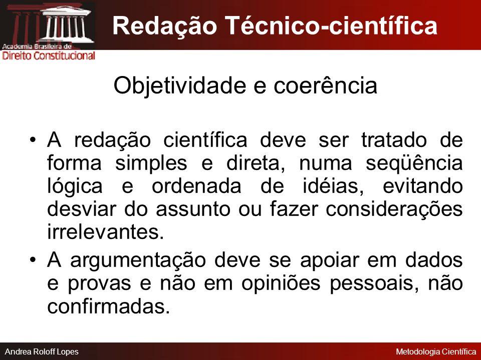 Andrea Roloff LopesMetodologia Científica - Deve-se suprimir os elogios (saudoso, inolvidável, venerando, ilustríssimo) - Não deve ser usada terminolo