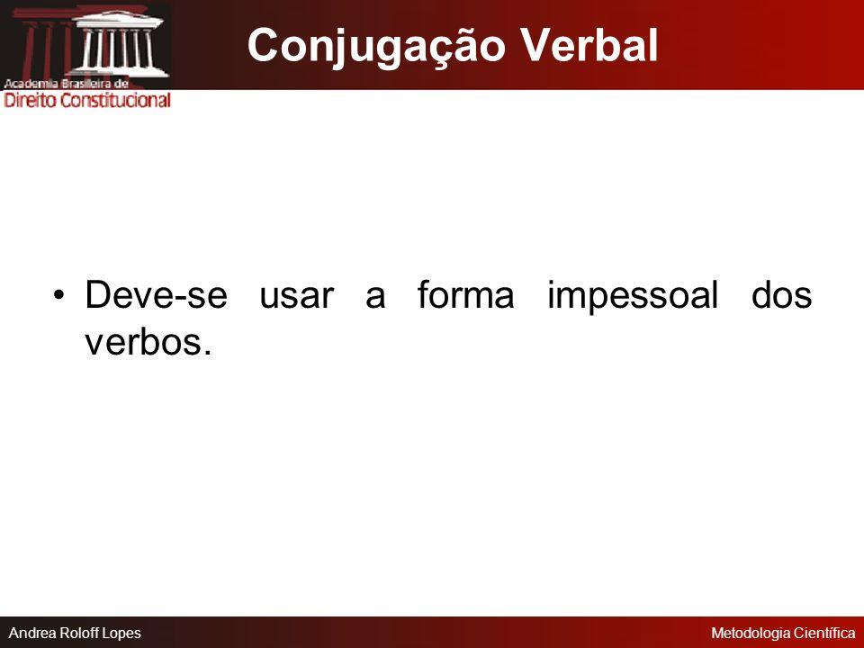 Andrea Roloff LopesMetodologia Científica Uniformidade A uniformidade deve se mantida ao longo do texto (forma de tratamento, pessoa gramatical, utili