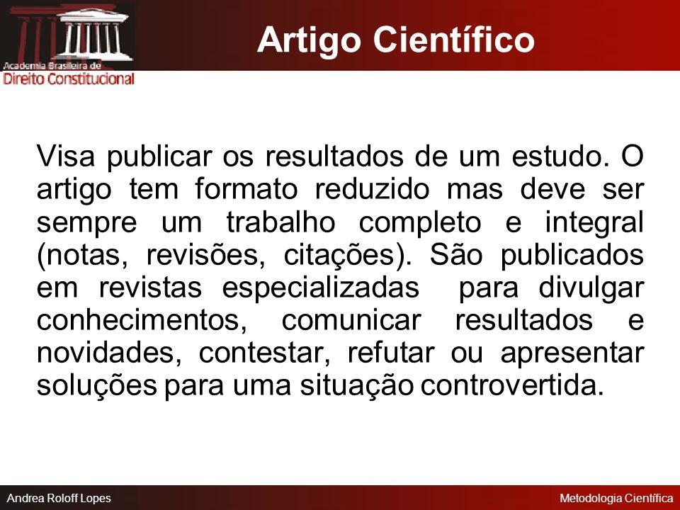 Andrea Roloff LopesMetodologia Científica Nota Traz novidades mas não permite que o leitor verifique tal informação. Informam o momento que o pesquisa