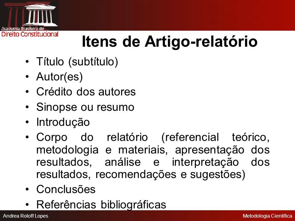 Andrea Roloff LopesMetodologia Científica Itens de um Artigo Título (subtítulo) Autor(es) Crédito dos autores (formação, atividades relacionadas com o