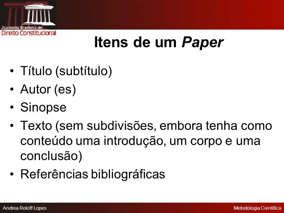 Andrea Roloff LopesMetodologia Científica Paper ou Comunicação Científica Destina-se a comunicação oral em cursos, simpósios, etc. Contém de 2 a 10 pá