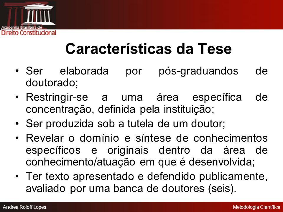 Andrea Roloff LopesMetodologia Científica Tese Condição para o doutoramento, título de catedrático ou livre-docência. A tese assume o formato de uma m