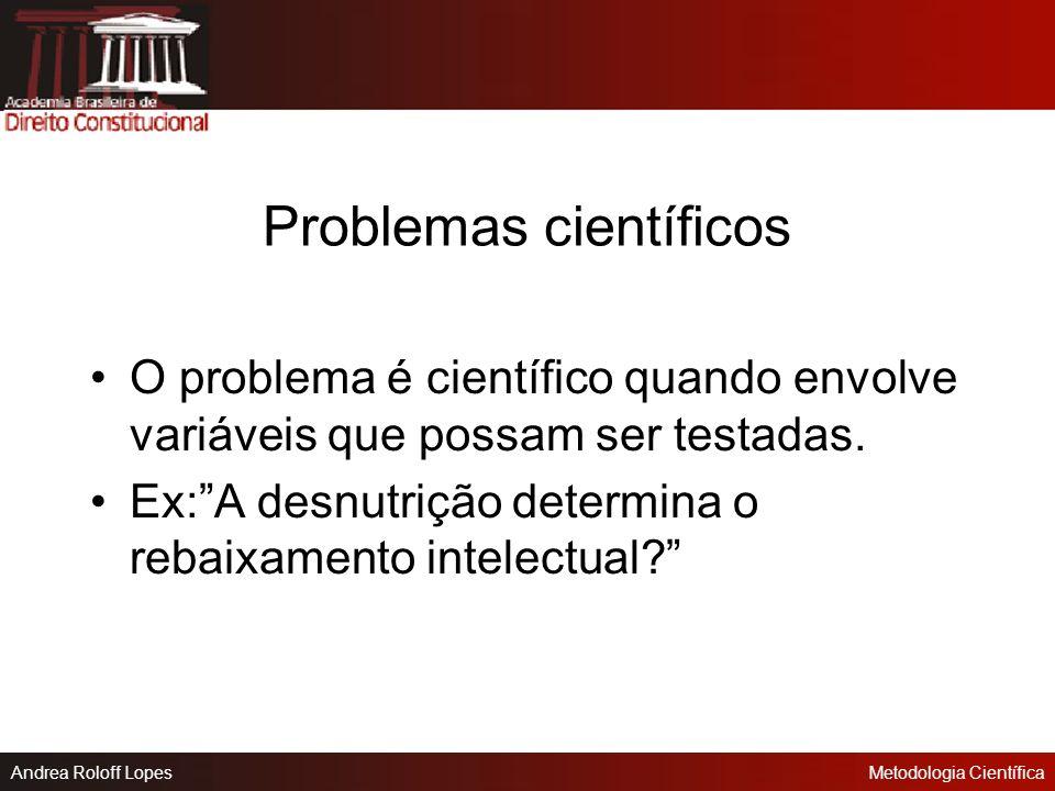 Andrea Roloff LopesMetodologia Científica Problemas de valor São aqueles que indagam se se uma coisa é boa, má, indesejável, desejável, certa ou errad
