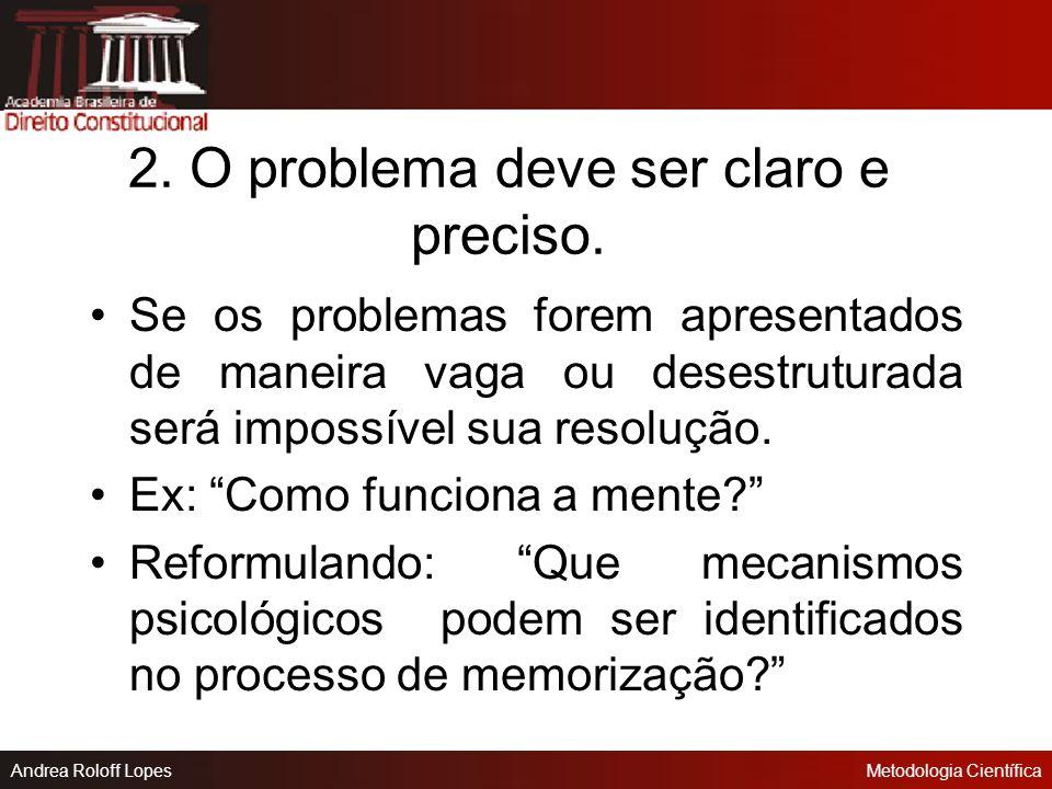 Andrea Roloff LopesMetodologia Científica 1. O problema deve ser formulado como pergunta. É a maneira mais fácil e direta de localizar e definir o pro