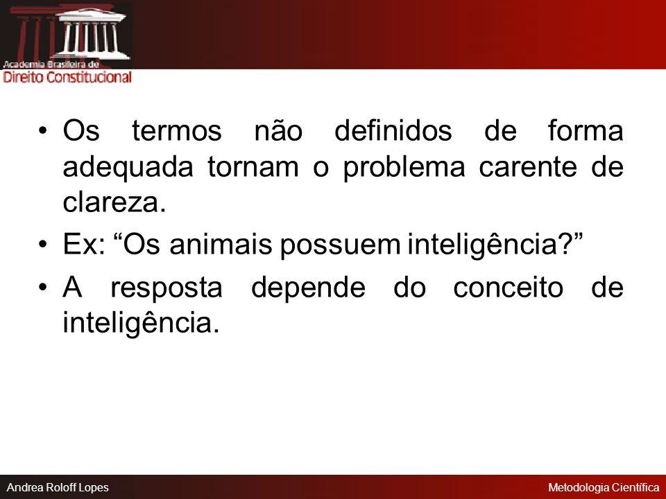 Andrea Roloff LopesMetodologia Científica 2. O problema deve ser claro e preciso. Se os problemas forem apresentados de maneira vaga ou desestruturada