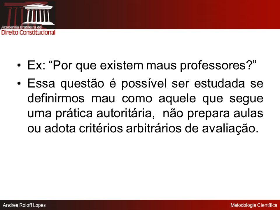 Andrea Roloff LopesMetodologia Científica 3. O problema deve ser empírico Os problemas que conduzem a julgamentos morais devem ser evitados. As consid