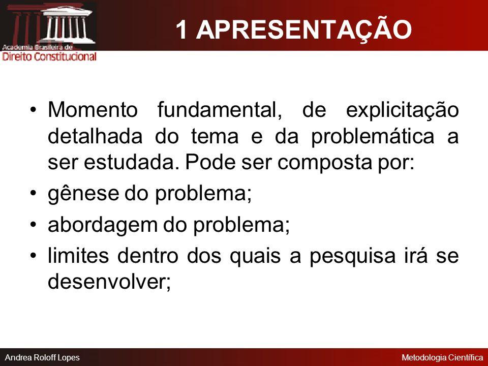Andrea Roloff LopesMetodologia Científica Roteiro do Projeto 1- Apresentação; 2 - Objetivos; 3 - Justificativa; 4 - Revisão bibliográfica; 5 - Metodol
