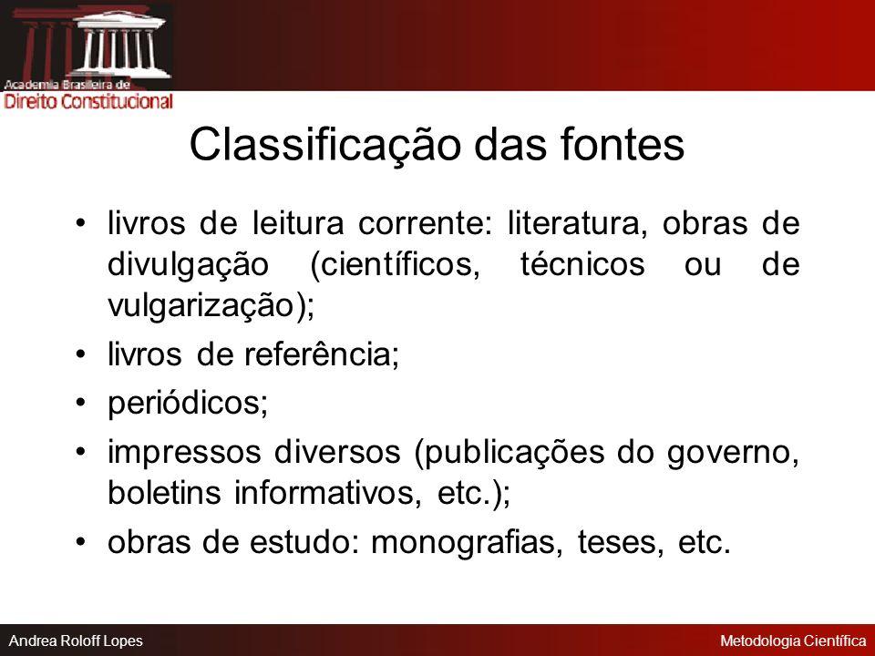 Andrea Roloff LopesMetodologia Científica Pesquisa Bibliográfica Uso da biblioteca: consulta inicial aos três fichários básicos (autores, títulos e as