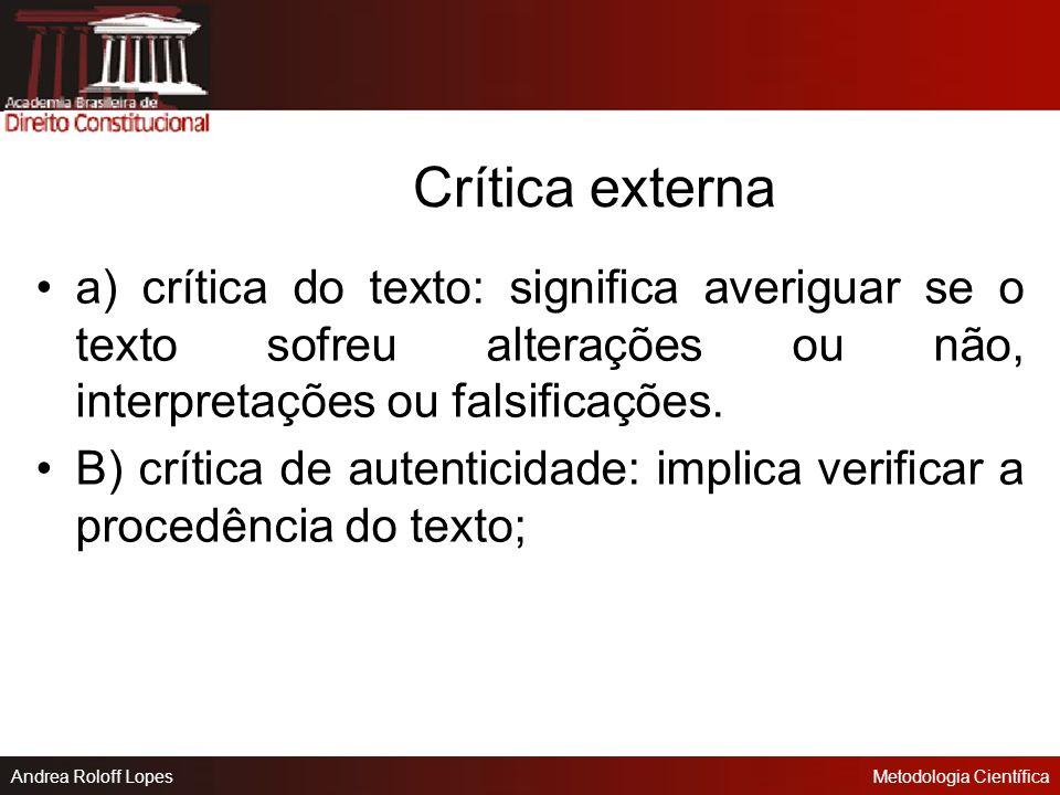 Andrea Roloff LopesMetodologia Científica Crítica das Fontes A compreensão do texto é necessária, mas esta fase também implica em juízo de valor, no j