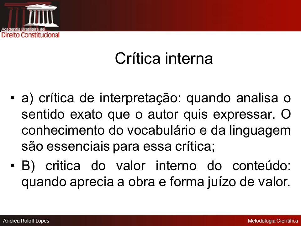 Andrea Roloff LopesMetodologia Científica Crítica externa a) crítica do texto: significa averiguar se o texto sofreu alterações ou não, interpretações