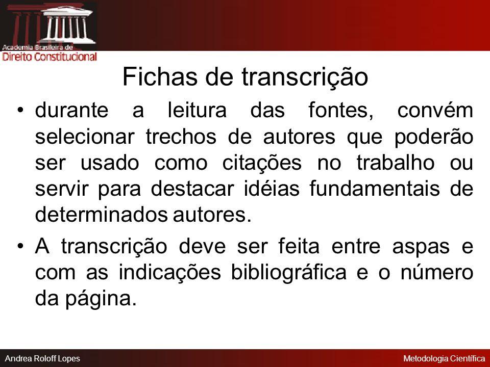 Andrea Roloff LopesMetodologia Científica FICHAS Fichas de indicações bibliográficas Geralmente de tamanho pequeno, são essenciais para o levantamento