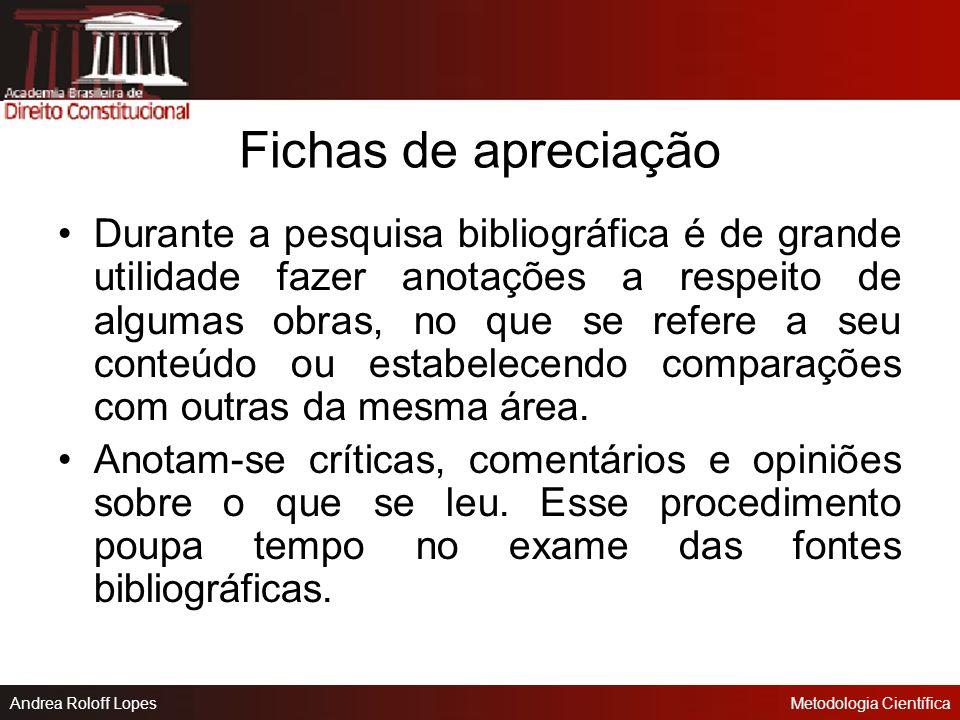Andrea Roloff LopesMetodologia Científica Fichas de transcrição durante a leitura das fontes, convém selecionar trechos de autores que poderão ser usa