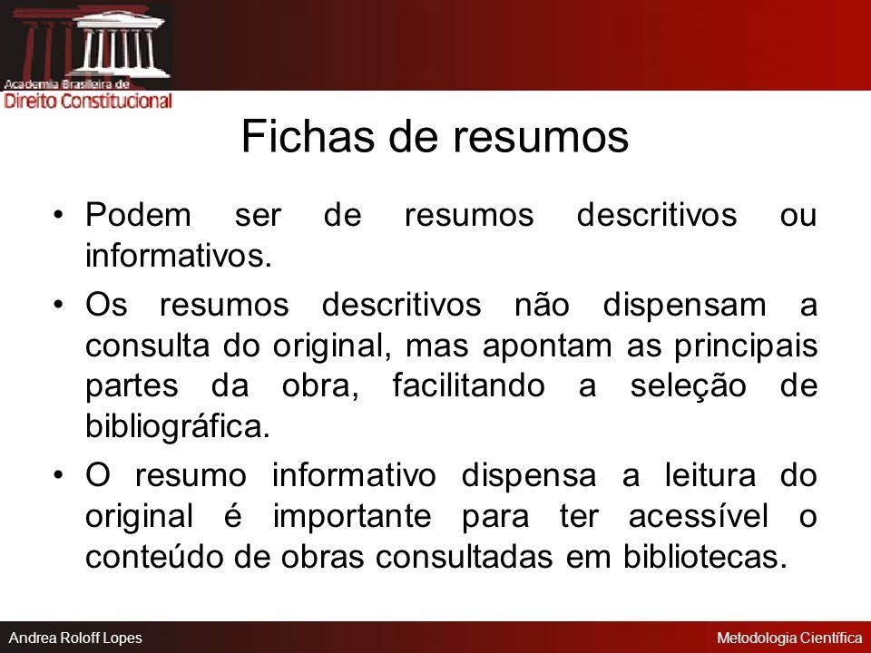 Andrea Roloff LopesMetodologia Científica Fichas de esquemas os esquemas das fichas podem ser de resumos de capítulos ou de obras.