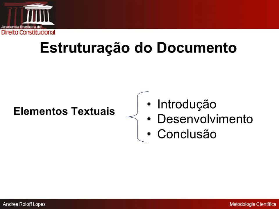 Andrea Roloff LopesMetodologia Científica Estruturação do Documento Elementos Pré-textuais Capa Folha de rosto Dedicatória* Agradecimentos* Epígrafe*