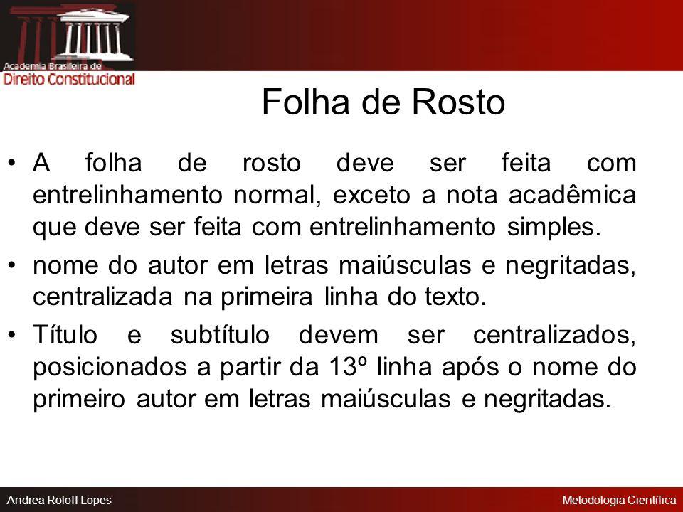 Andrea Roloff LopesMetodologia Científica LetraA letra adotada deve ser a Times New Roman 13 ou a Arial 12 para a digitação de títulos e parágrafos (l