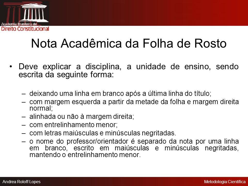 Andrea Roloff LopesMetodologia Científica Folha de Rosto A folha de rosto deve ser feita com entrelinhamento normal, exceto a nota acadêmica que deve