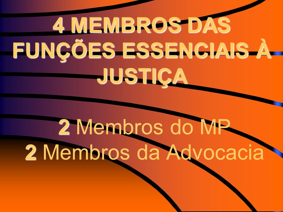 4 MEMBROS DAS FUNÇÕES ESSENCIAIS À JUSTIÇA 2 2 4 MEMBROS DAS FUNÇÕES ESSENCIAIS À JUSTIÇA 2 Membros do MP 2 Membros da Advocacia