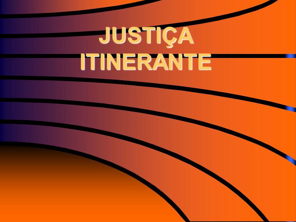 JUSTIÇA ITINERANTE JUSTIÇA ITINERANTE