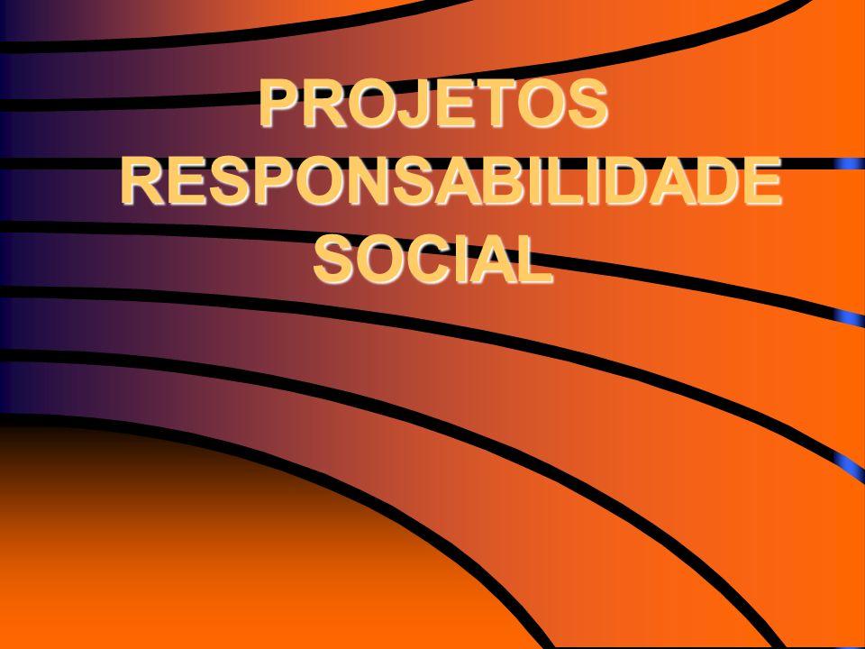 PROJETOS RESPONSABILIDADE SOCIAL