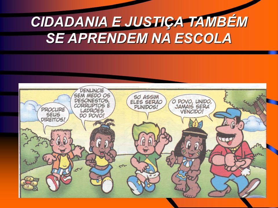 CIDADANIA E JUSTIÇA TAMBÉM SE APRENDEM NA ESCOLA CIDADANIA E JUSTIÇA TAMBÉM SE APRENDEM NA ESCOLA
