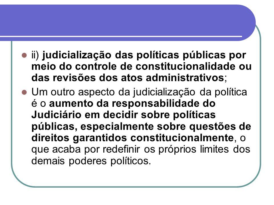 ii) judicialização das políticas públicas por meio do controle de constitucionalidade ou das revisões dos atos administrativos; Um outro aspecto da ju