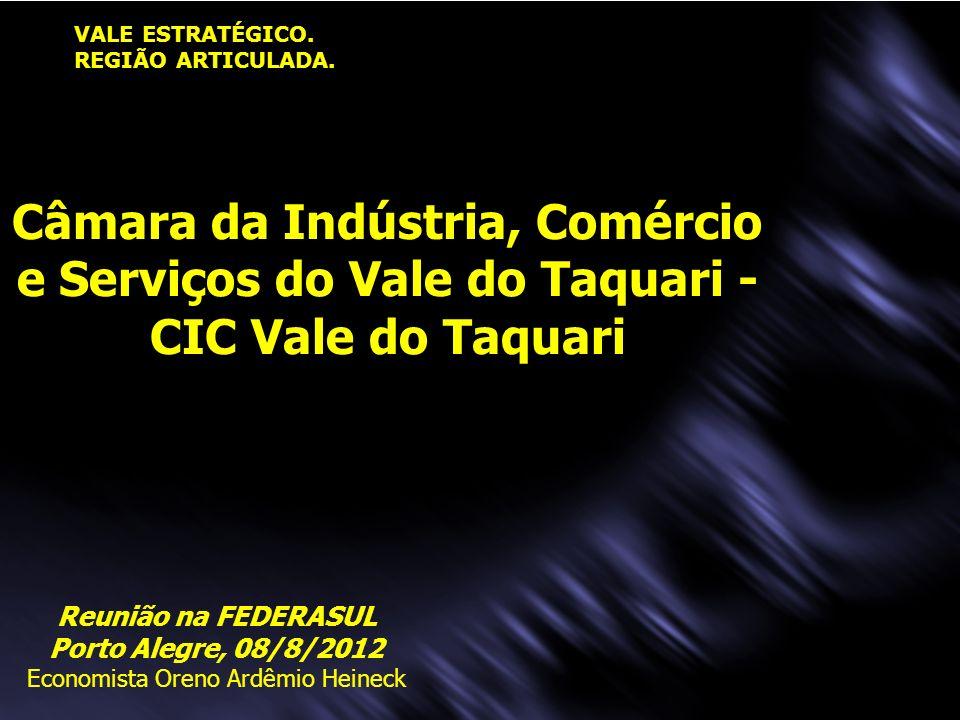VALE ESTRATÉGICO. REGIÃO ARTICULADA. Câmara da Indústria, Comércio e Serviços do Vale do Taquari - CIC Vale do Taquari Reunião na FEDERASUL Porto Aleg