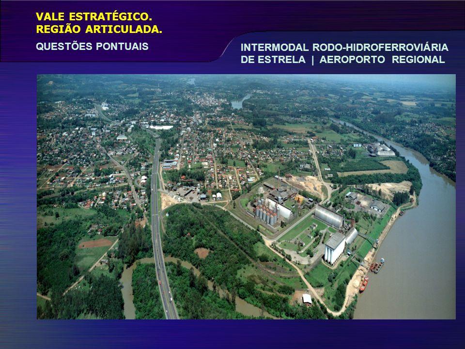 VALE ESTRATÉGICO. QUESTÕES PONTUAIS REGIÃO ARTICULADA. INTERMODAL RODO-HIDROFERROVIÁRIA DE ESTRELA | AEROPORTO REGIONAL