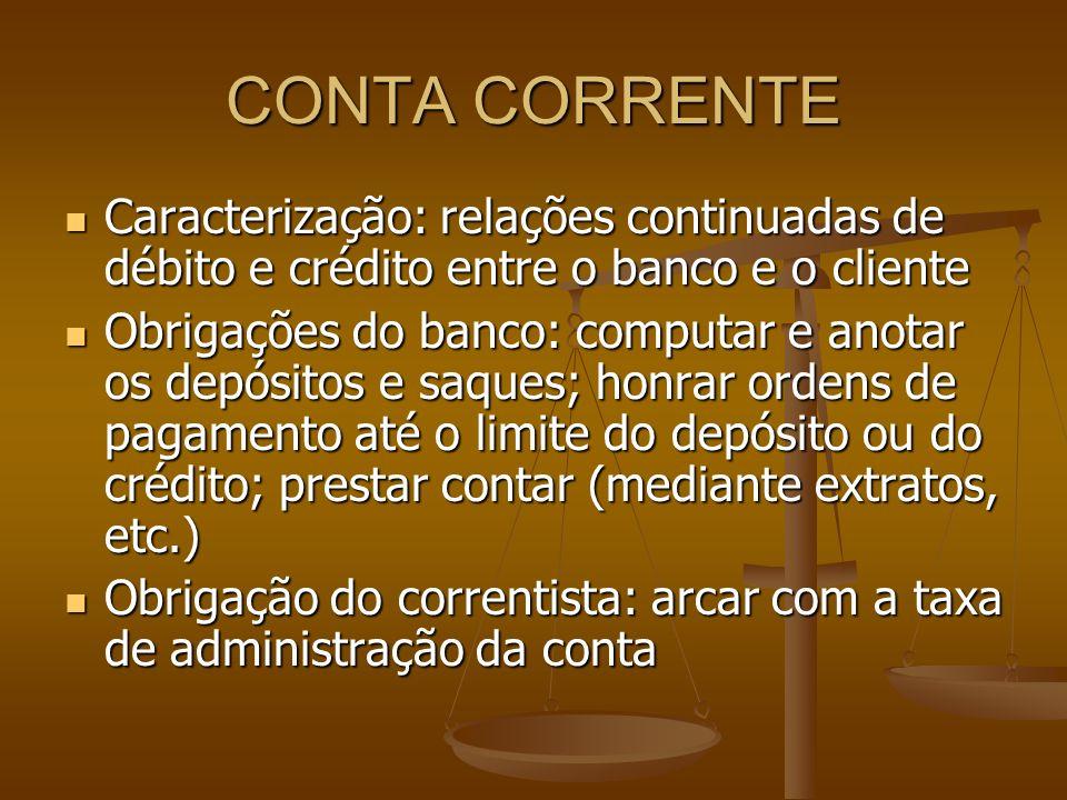 CONTA CORRENTE Caracterização: relações continuadas de débito e crédito entre o banco e o cliente Caracterização: relações continuadas de débito e cré