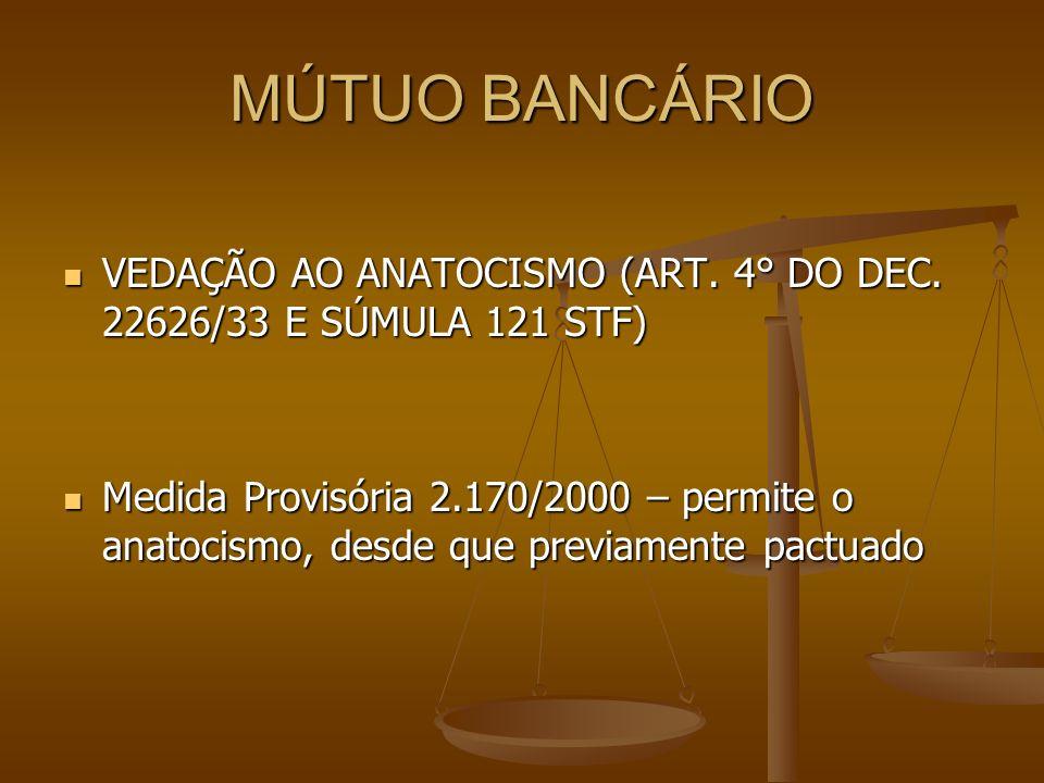 MÚTUO BANCÁRIO VEDAÇÃO AO ANATOCISMO (ART. 4° DO DEC. 22626/33 E SÚMULA 121 STF) VEDAÇÃO AO ANATOCISMO (ART. 4° DO DEC. 22626/33 E SÚMULA 121 STF) Med