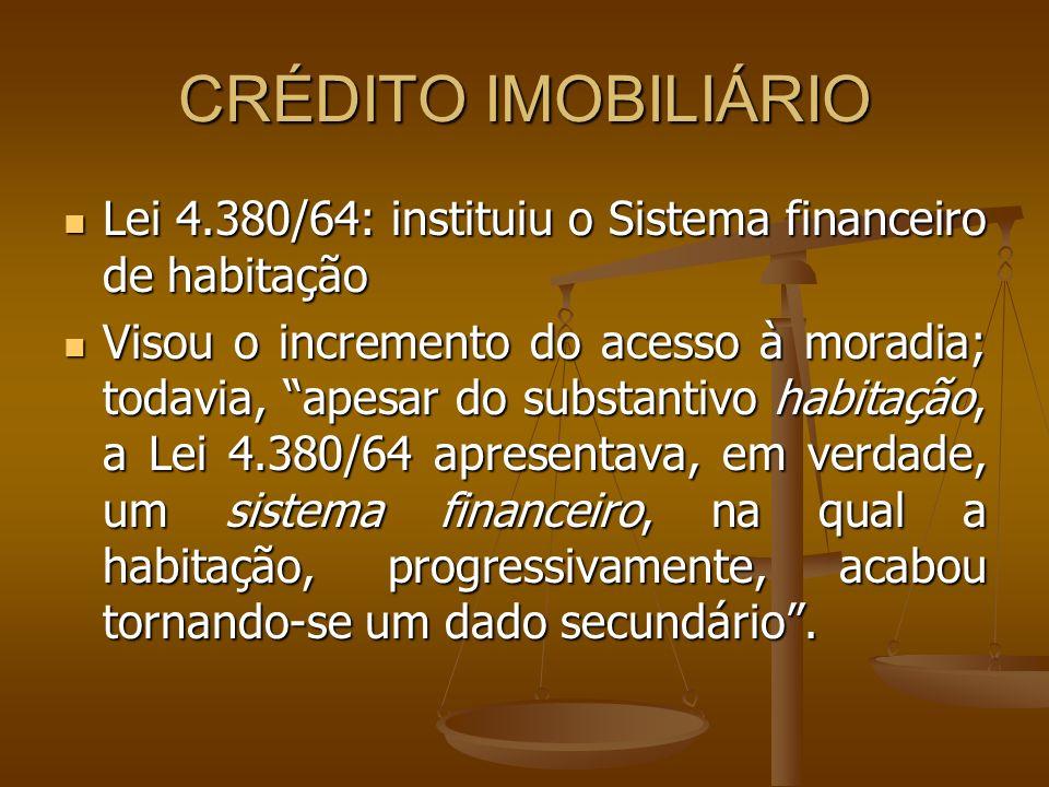 CRÉDITO IMOBILIÁRIO Lei 4.380/64: instituiu o Sistema financeiro de habitação Lei 4.380/64: instituiu o Sistema financeiro de habitação Visou o increm