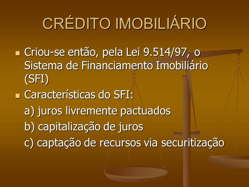 CRÉDITO IMOBILIÁRIO Criou-se então, pela Lei 9.514/97, o Sistema de Financiamento Imobiliário (SFI) Criou-se então, pela Lei 9.514/97, o Sistema de Fi