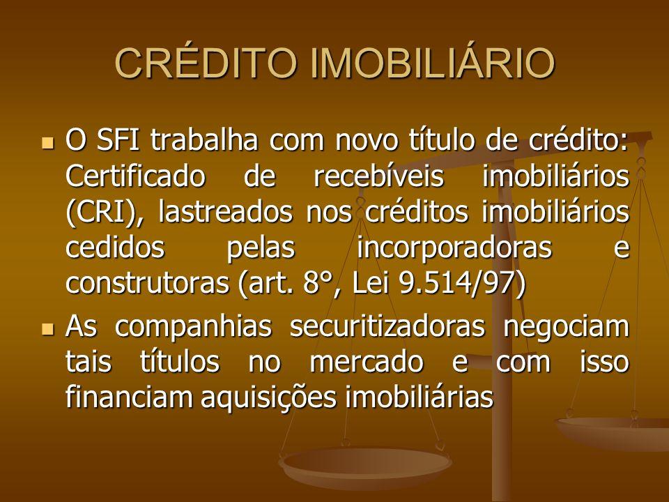 CRÉDITO IMOBILIÁRIO O SFI trabalha com novo título de crédito: Certificado de recebíveis imobiliários (CRI), lastreados nos créditos imobiliários cedi