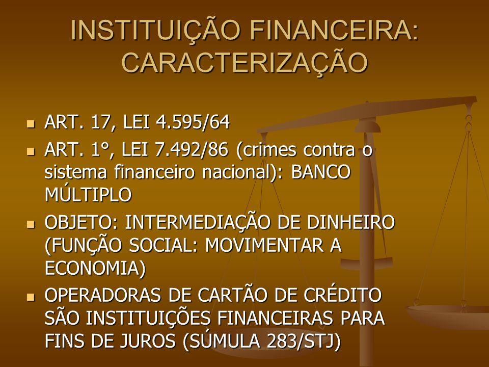 INSTITUIÇÃO FINANCEIRA: CARACTERIZAÇÃO ART. 17, LEI 4.595/64 ART. 17, LEI 4.595/64 ART. 1°, LEI 7.492/86 (crimes contra o sistema financeiro nacional)