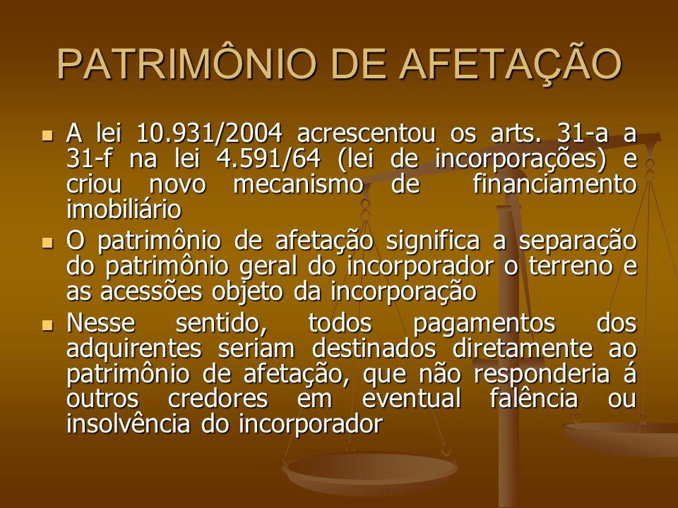 PATRIMÔNIO DE AFETAÇÃO A lei 10.931/2004 acrescentou os arts. 31-a a 31-f na lei 4.591/64 (lei de incorporações) e criou novo mecanismo de financiamen
