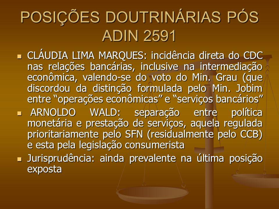POSIÇÕES DOUTRINÁRIAS PÓS ADIN 2591 CLÁUDIA LIMA MARQUES: incidência direta do CDC nas relações bancárias, inclusive na intermediação econômica, valen