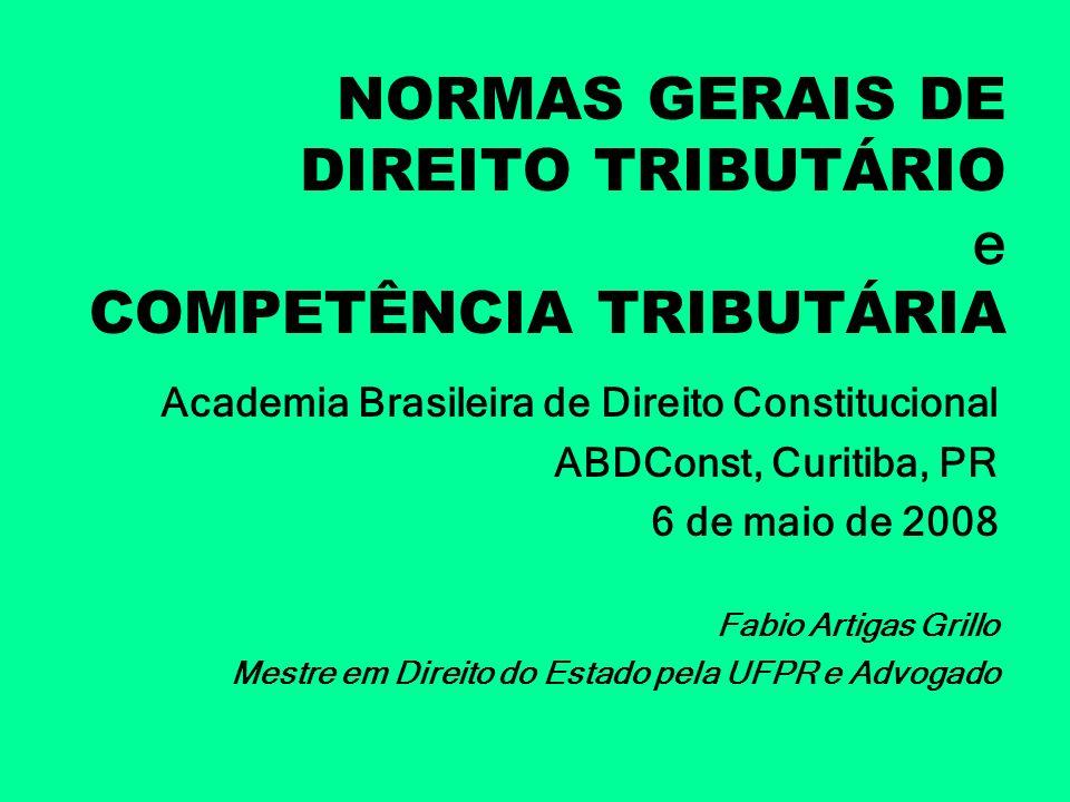 NORMAS GERAIS DE DIREITO TRIBUTÁRIO e COMPETÊNCIA TRIBUTÁRIA Academia Brasileira de Direito Constitucional ABDConst, Curitiba, PR 6 de maio de 2008 Fa