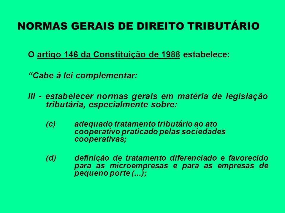 NORMAS GERAIS DE DIREITO TRIBUTÁRIO O artigo 146 da Constituição de 1988 estabelece: Cabe à lei complementar: III - estabelecer normas gerais em matér