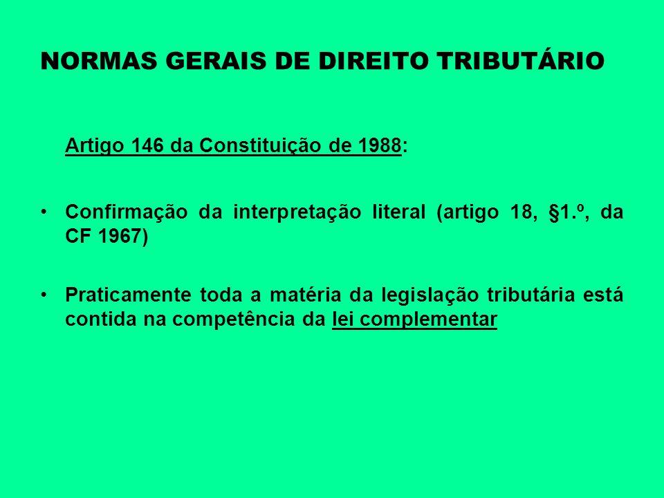 NORMAS GERAIS DE DIREITO TRIBUTÁRIO Artigo 146 da Constituição de 1988: Confirmação da interpretação literal (artigo 18, §1.º, da CF 1967) Praticament