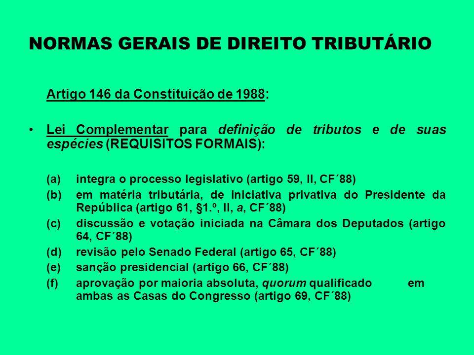 NORMAS GERAIS DE DIREITO TRIBUTÁRIO Artigo 146 da Constituição de 1988: Lei Complementar para definição de tributos e de suas espécies (REQUISITOS FOR