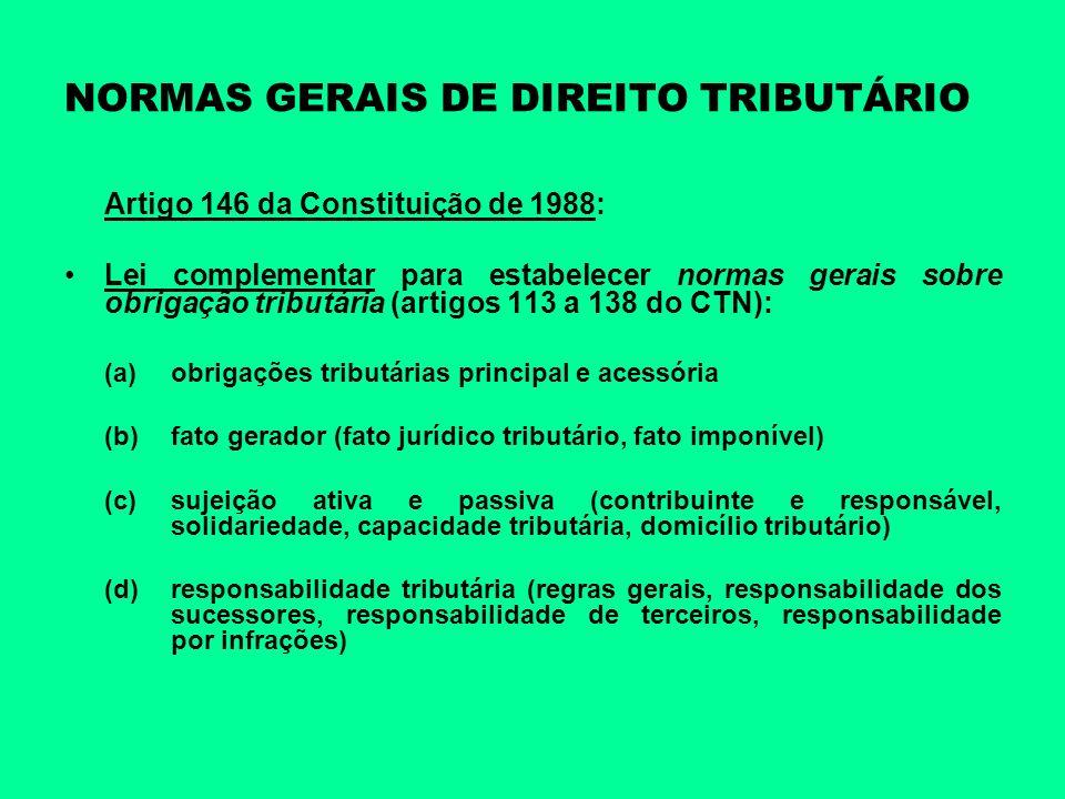 NORMAS GERAIS DE DIREITO TRIBUTÁRIO Artigo 146 da Constituição de 1988: Lei complementar para estabelecer normas gerais sobre obrigação tributária (ar