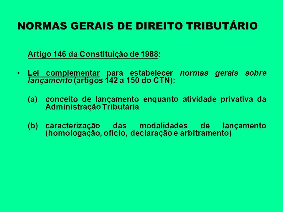 NORMAS GERAIS DE DIREITO TRIBUTÁRIO Artigo 146 da Constituição de 1988: Lei complementar para estabelecer normas gerais sobre lançamento (artigos 142