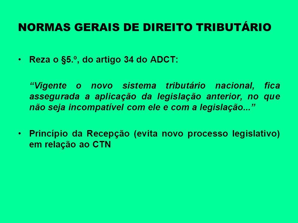 NORMAS GERAIS DE DIREITO TRIBUTÁRIO Reza o §5.º, do artigo 34 do ADCT: Vigente o novo sistema tributário nacional, fica assegurada a aplicação da legi